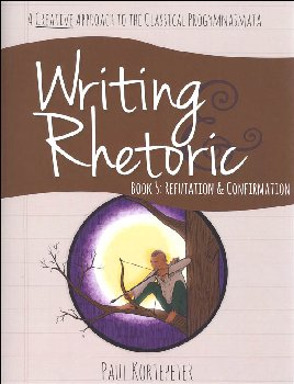 Writing & Rhetoric Book 5: Refutation & Confirmation Student