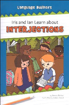 Iris and Ian Learn about Interjections (Language Builders)