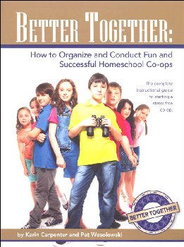 Better Together: How to Organize and Conduct Fun and Successful Homeschool Co-ops