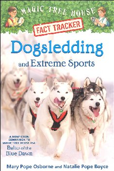 Dogsledding and Extreme Sports (Magic Tree House Fact Tracker)