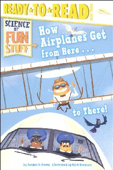 How Airplanes Get from Here..to There! (Ready-to-Read Level 3)