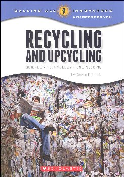 Recycling and Upcycling: Science, Technology, Engineering (Calling All Innovators)
