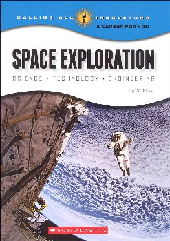 Space Exploration: Science, Technology, Engineering (Calling All Innovators)