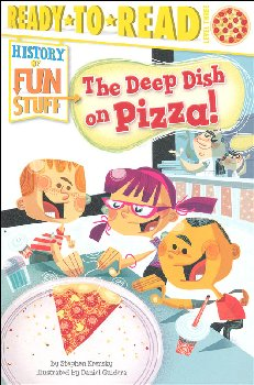 Deep Dish on Pizza! (Ready to Read History of Fun Stuff Level 3)