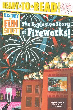 Explosive Story of Fireworks (Ready to Read History of Fun Stuff Level 3)
