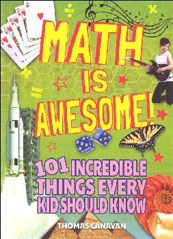 Math Is Awesome: 101 Incredible Things Every Kid Should Know