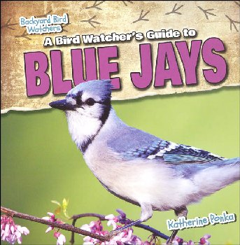 Bird Watcher's Guide to Blue Jays (Backyard Bird Watchers)