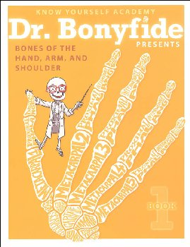 Dr. Bonyfide Presents Bones of the Hand, Arm, and Shoulder Book 1