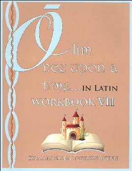 Once Upon a Time (Olim in Latin) Workbook VII