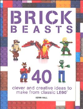 Brick Beasts: 40 Clever & Creative Ideas to Make from Classic LEGO