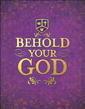 Behold Your God: Magnifying His Majesty Teacher's Manual