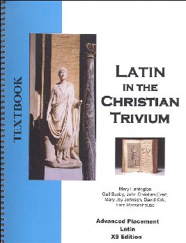 Latin in the Christian Trivium Advanced Placement XS Edition Textbook