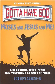 Gotta Have God: Moses,Jesus & Me! Boys 10-12