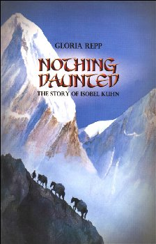 Nothing Daunted: The Story of Isobel Kuhn